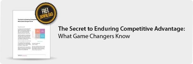 The Secret to Enduring Competitive Advantage: What Game Changers Know